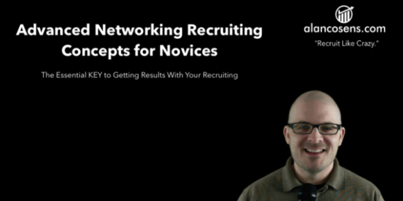 AlanCosens.com Advanced Networking and Recruiting Concepts for Novices