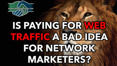 Is Paying For Traffic a Bad Idea For Network Marketers?