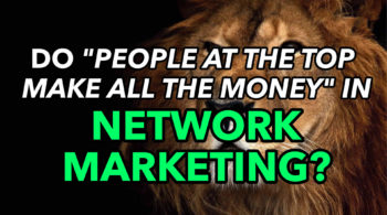 Do People At the Top Make All the Money In Network Marketing?