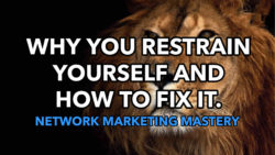 Alan Cosens - Network Marketing Mastery - Why You Restrain Yourself and How To Fix It