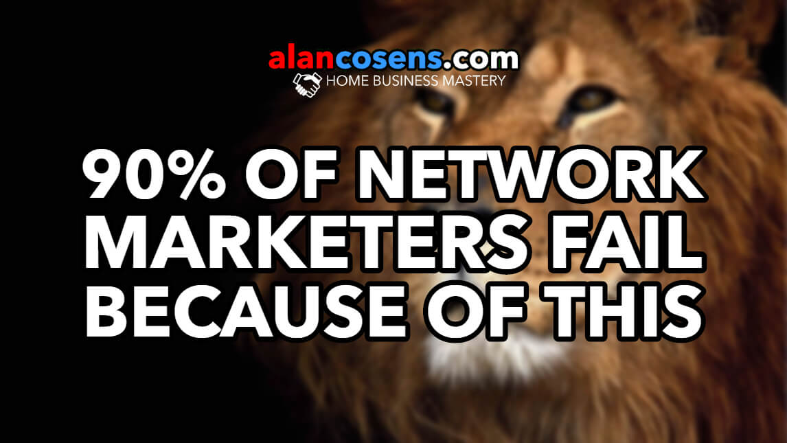 90% Of Network Marketers Fail Because Of This