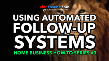 Home Business How-To Series, Part 3, Using Automated Follow-Up