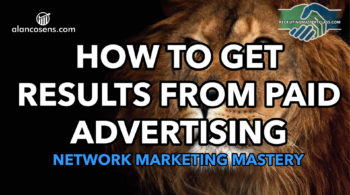 How to Get Results From Paid Advertising - Alan Cosens - Network Marketing Mastery