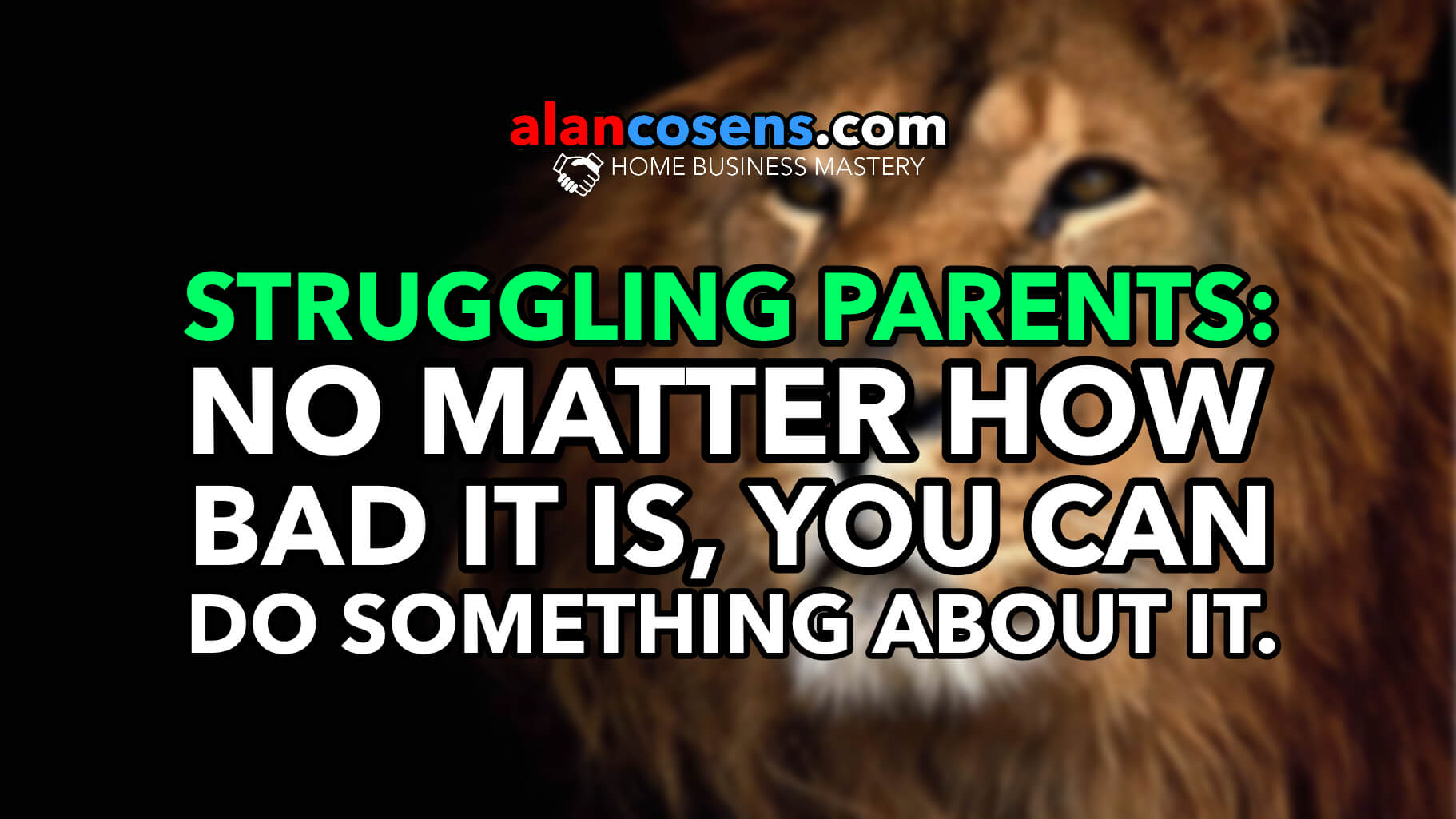 Struggling Parents: No Matter How Bad It Is, Something Can Be Done About It