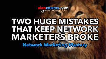 Two Huge Mistakes That Keep Network Marketers Broke