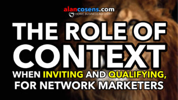 The Role of CONTEXT When Inviting and Qualifying - Network Marketing Mastery