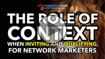 The Role Of Context When Qualifying and Inviting - Network Marketing Master