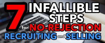 Seven Infallible Steps For No-Rejection Recruiting and Selling
