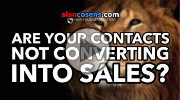Are Your Contacts Not Converting Into Sales? - Alan Cosens' Network Marketing Masterya