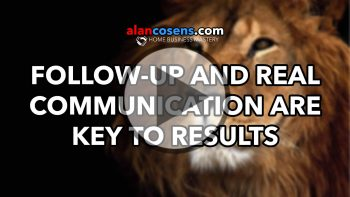 Follow-Up and REAL Communication Are Key to Results - Alan Cosens