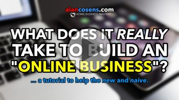 What Does It Really Take To Build An Online Business? A Tutorial To Help the New and Naive