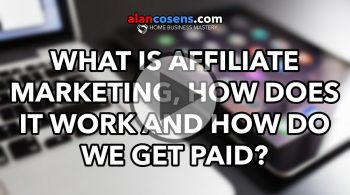 How We Get Paid With Affiliate Marketing. What Is It? How Do We Do It?