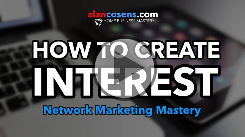How To Create Interest – Network Marketing Mastery
