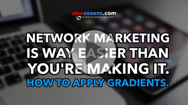 Network Marketing Is Way Easier Than You're Making It. Apply Gradients.