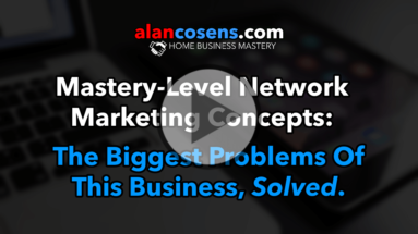 The Biggest Problems Of This Business, Solved - Mastery Level Network Marketing Concepts