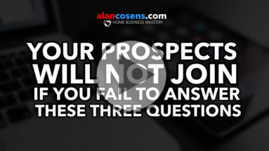 Your Prospects Will Not Join If You Fail To Answer These Three Questions - Network Marketing Mastery