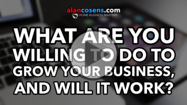 What Are You Willing To Do To Grow Your Business, And Will It Work?