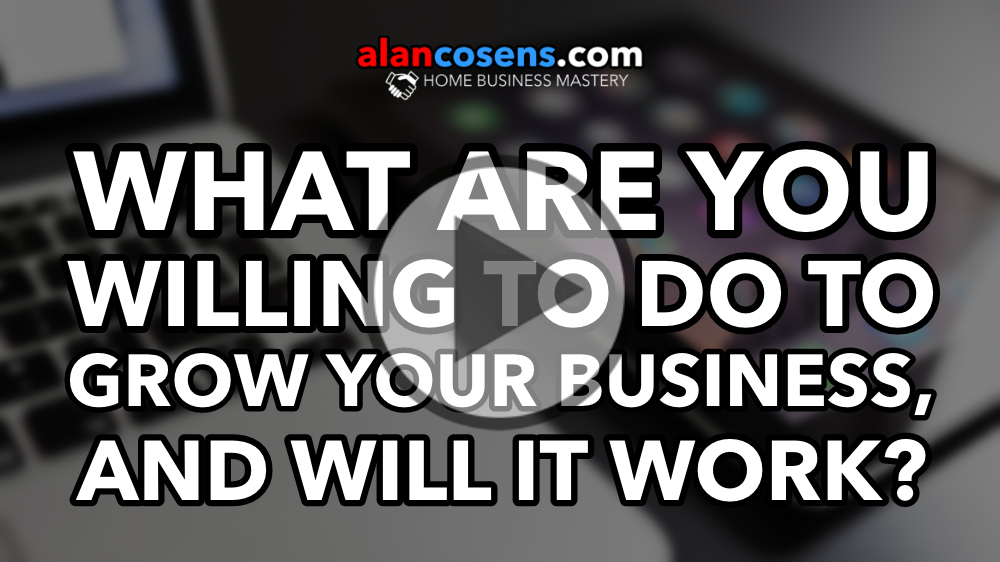 What Are You Willing To Do To Grow Your Business?