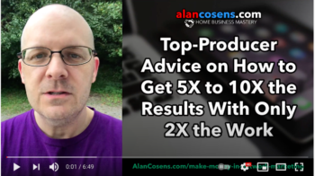 Top-Producer Advice: Get 5X to 10X the Results With Only 2X the Work