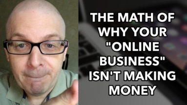 """The MATH of Why Your """"Online Business"""" Isn't Making Money"""