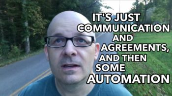 Communication and Agreements, and Then Some Automation